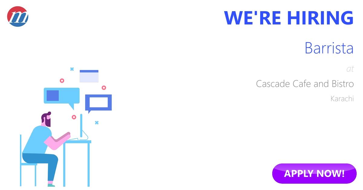 Barrista Job in Cascade Cafe and Bistro Karachi, Pakistan - Ref  193452