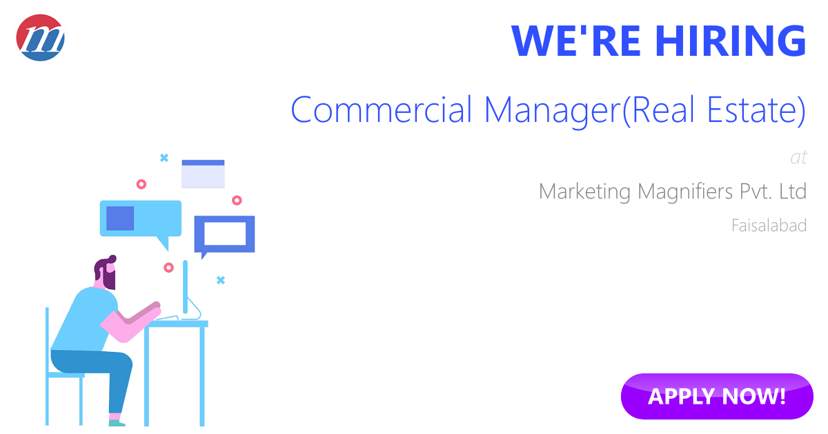 Commercial Manager(Real Estate) Job In Pakistan   Marketing Magnifiers Pvt.  Ltd Faisalabad, Pakistan   Ref. 40504
