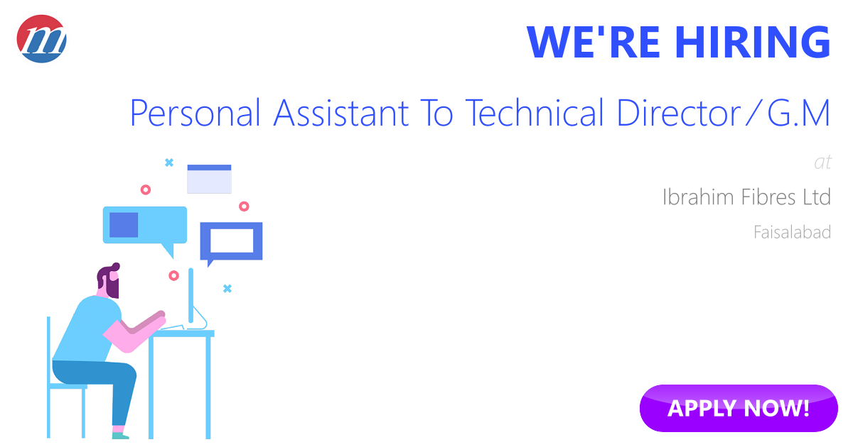 Personal Assistant To Technical Director / G.M Job In Pakistan   Ibrahim  Fibres Ltd Faisalabad, Pakistan   Ref. 64931